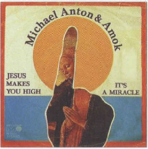 Anton, Michael & Amok_Jesus makes you high / It's a miracle_krautrock